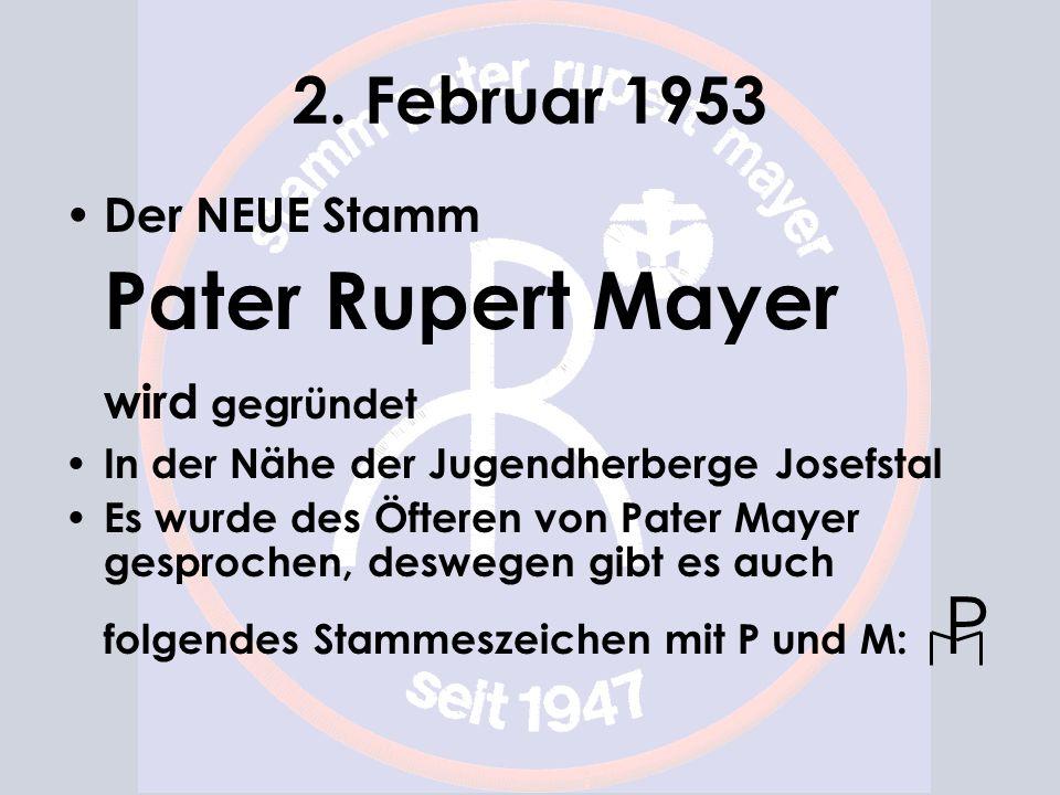 2. Februar 1953 Der NEUE Stamm Pater Rupert Mayer wird gegründet In der Nähe der Jugendherberge Josefstal Es wurde des Öfteren von Pater Mayer gesproc