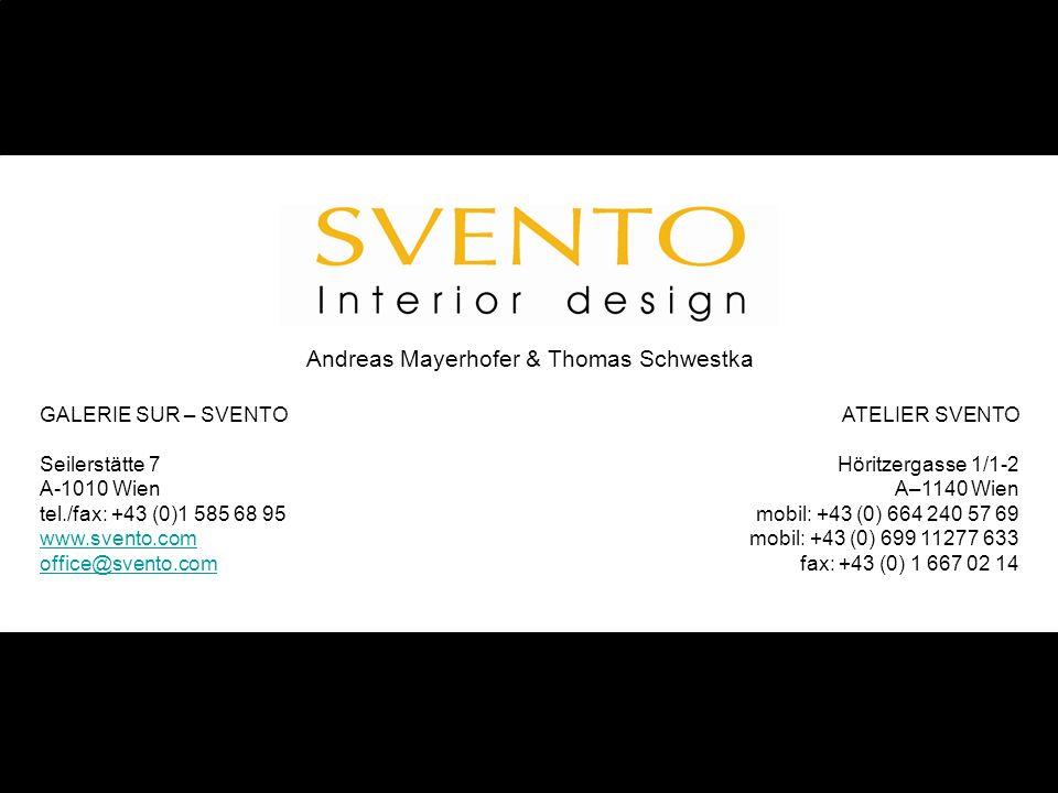 GALERIE SUR – SVENTO Seilerstätte 7 A-1010 Wien tel./fax: +43 (0)1 585 68 95 www.svento.com office@svento.com ATELIER SVENTO Höritzergasse 1/1-2 A–1140 Wien mobil: +43 (0) 664 240 57 69 mobil: +43 (0) 699 11277 633 fax: +43 (0) 1 667 02 14 Andreas Mayerhofer & Thomas Schwestka