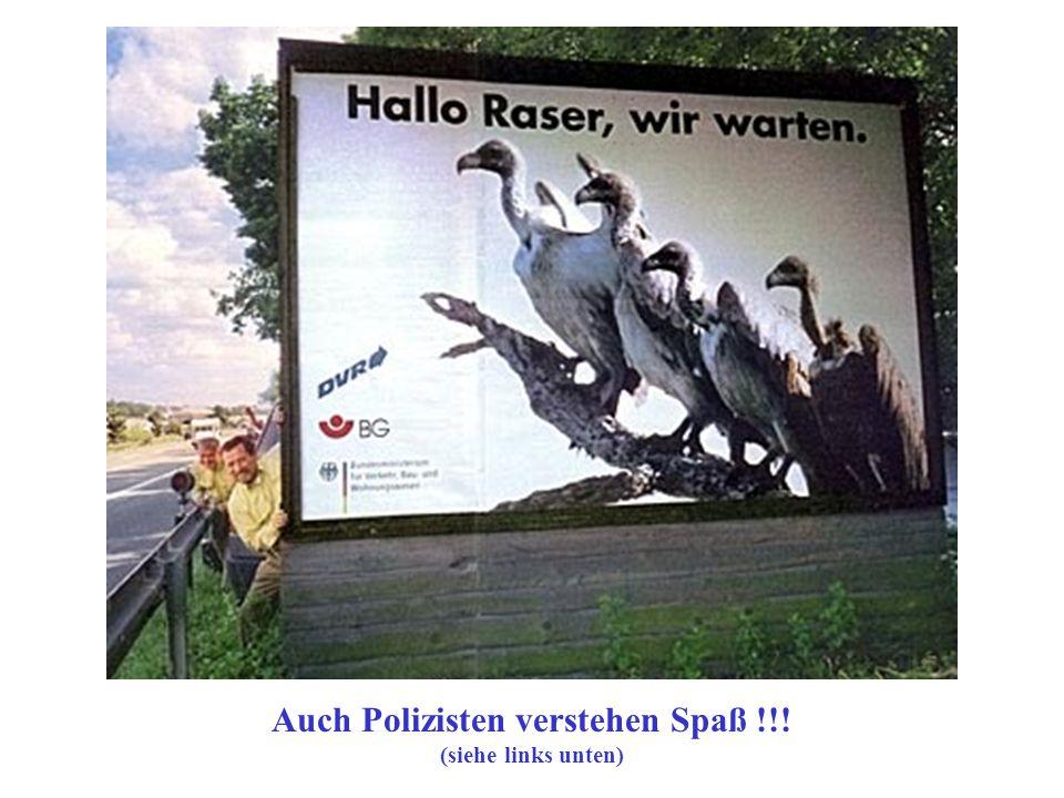 Auch Polizisten verstehen Spaß !!! (siehe links unten)