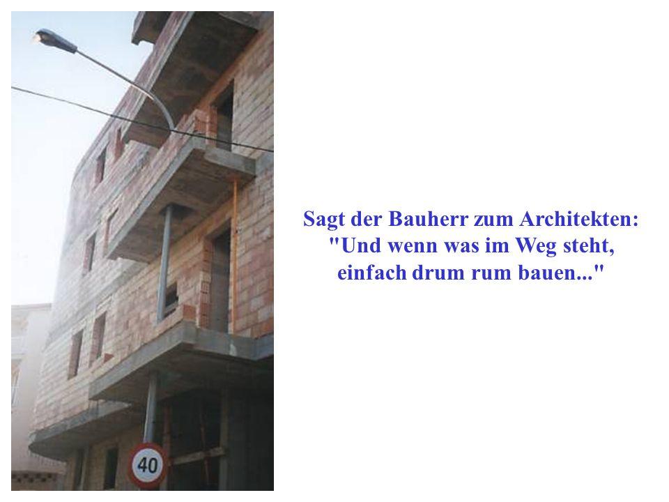 Sagt der Bauherr zum Architekten: