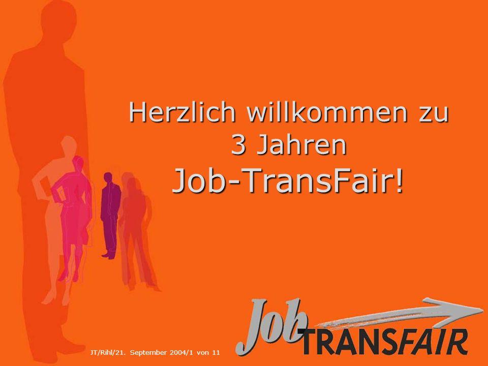 JT/Rihl/21. September 2004/1 von 11 Herzlich willkommen zu 3 Jahren Job-TransFair!