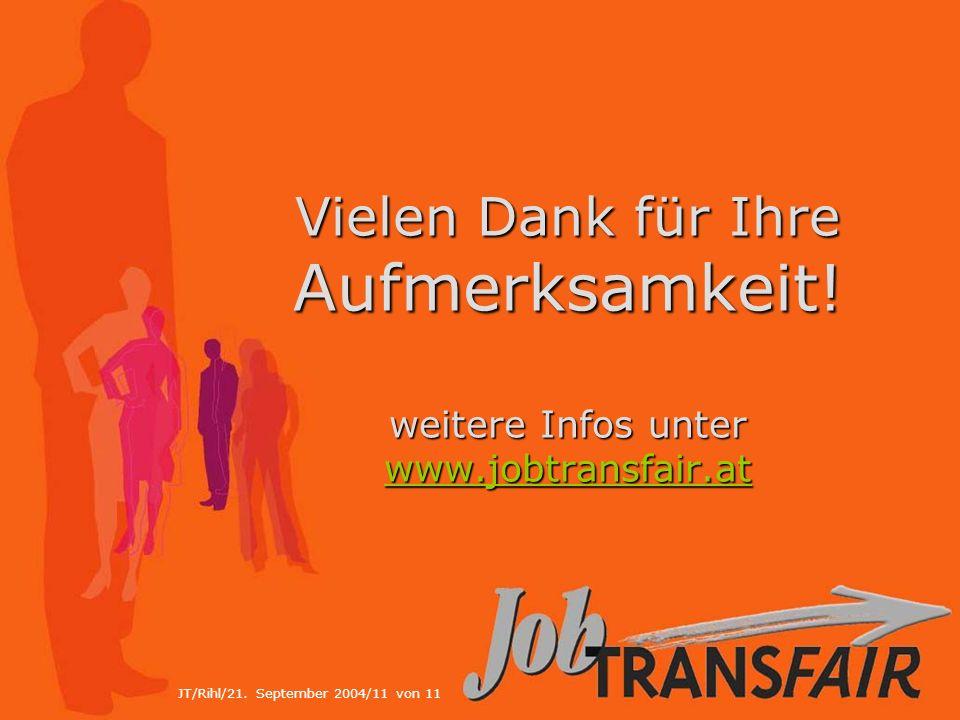 JT/Rihl/21. September 2004/11 von 11 Vielen Dank für Ihre Aufmerksamkeit.