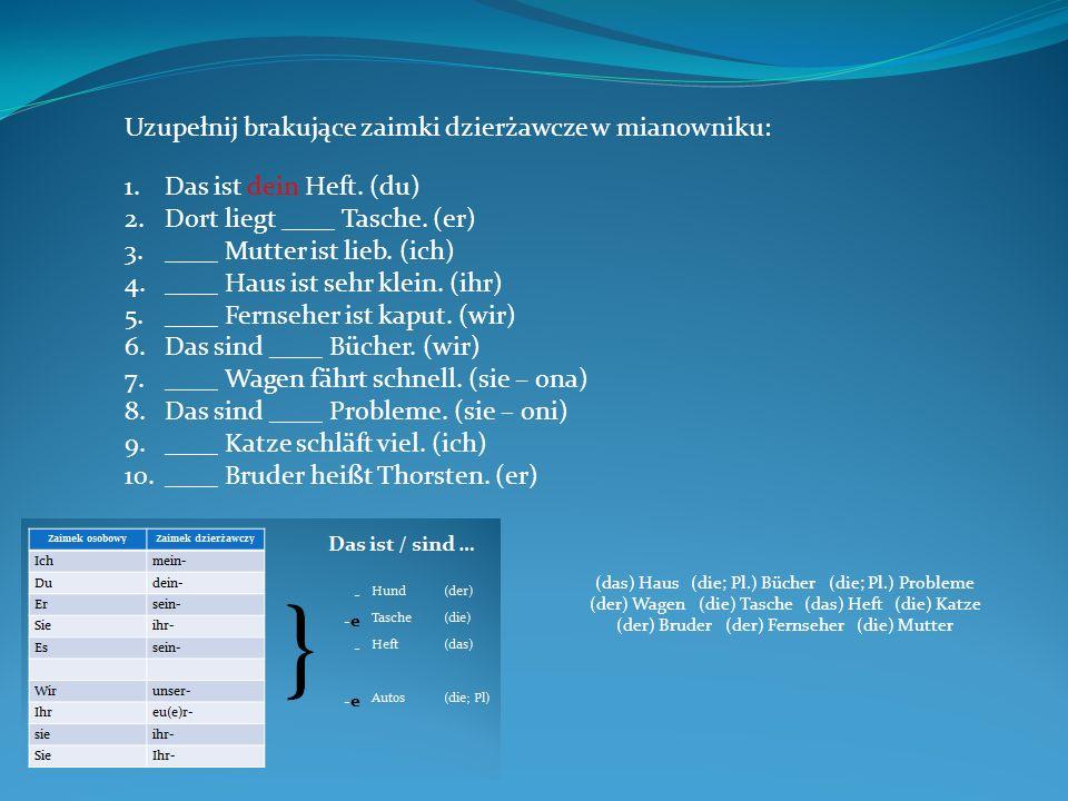 Uzupełnij brakujące zaimki dzierżawcze w celowniku: 1.Ich fahre mit ____ Auto.
