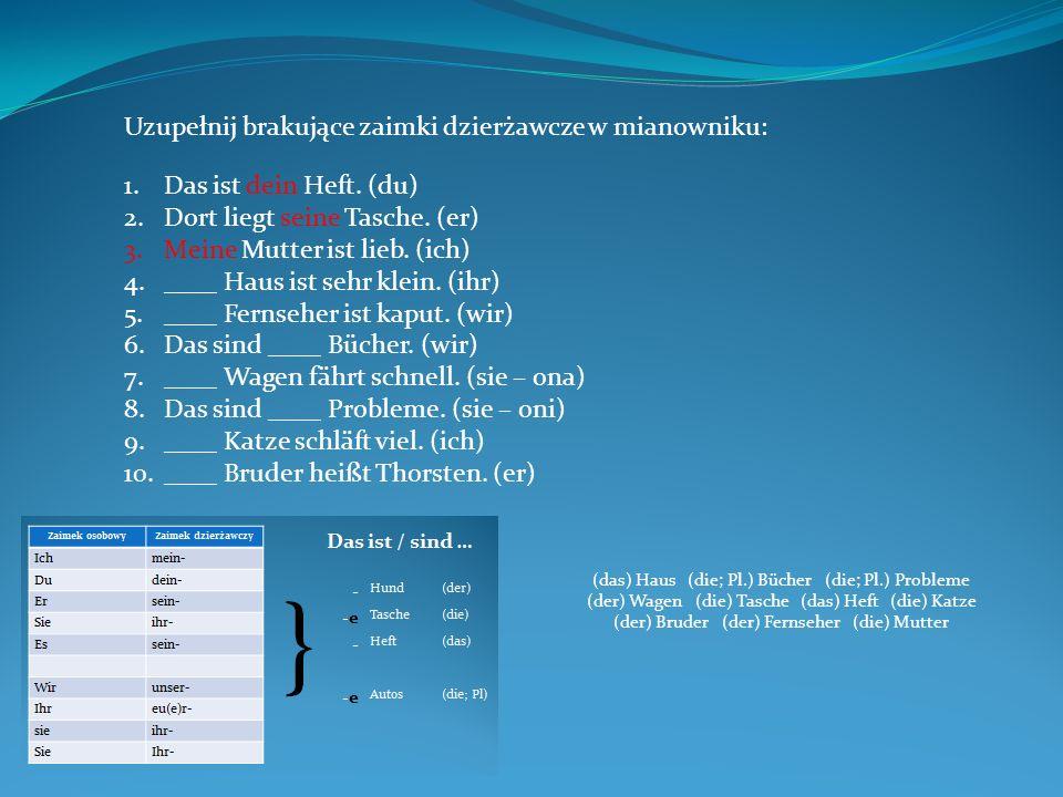 Uzupełnij brakujące zaimki dzierżawcze w bierniku: 1.Ich sehe ____ Haus.