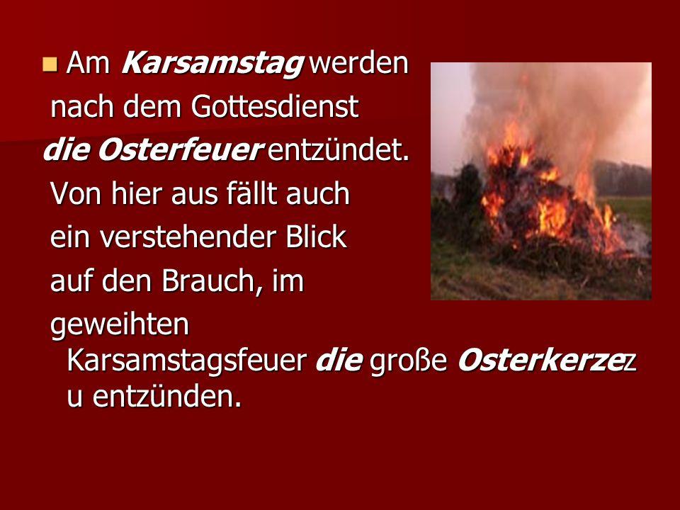 Am Karsamstag werden Am Karsamstag werden nach dem Gottesdienst nach dem Gottesdienst die Osterfeuer entzündet.