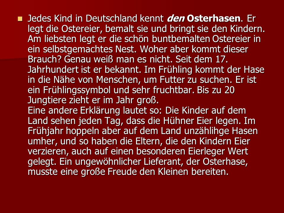 Jedes Kind in Deutschland kennt den Osterhasen.