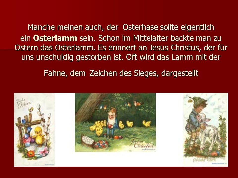 Manche meinen auch, der Osterhase sollte eigentlich ein Osterlamm sein.