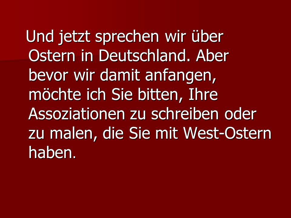 Und jetzt sprechen wir über Ostern in Deutschland.