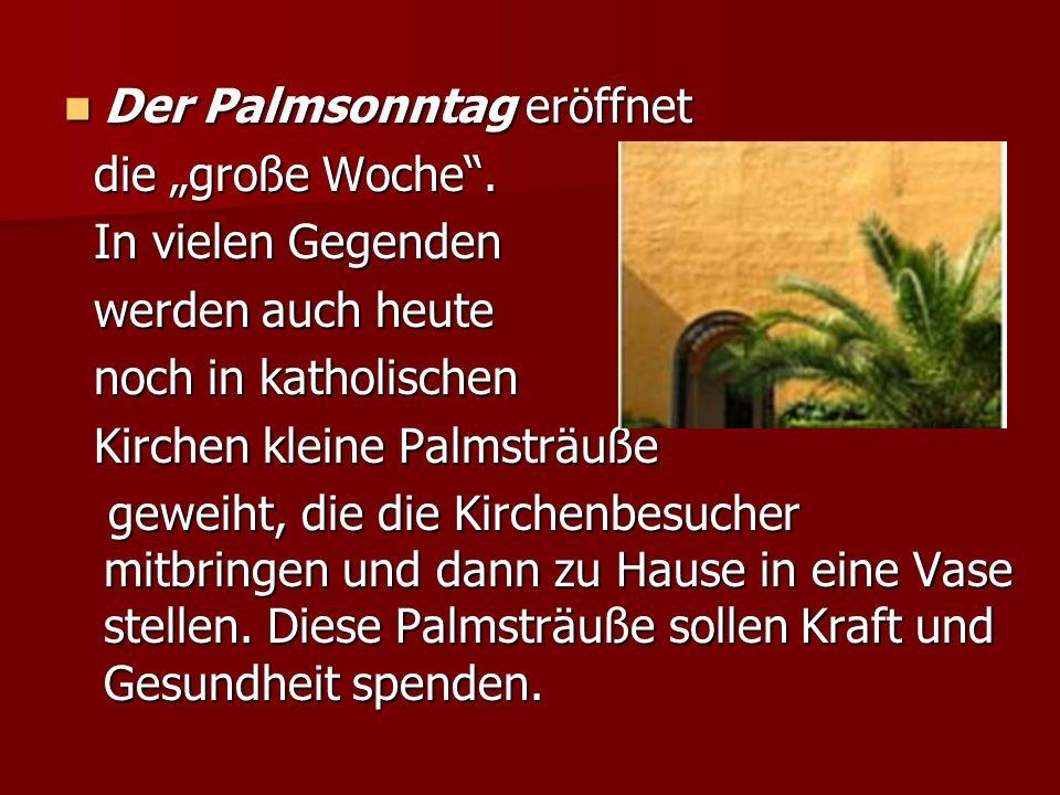 Der Palmsonntag eröffnet Der Palmsonntag eröffnet die große Woche.