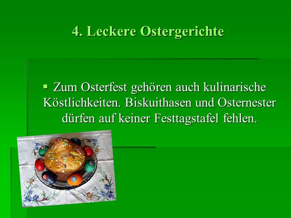 4. Leckere Ostergerichte Zum Osterfest gehören auch kulinarische Köstlichkeiten. Biskuithasen und Osternester dürfen auf keiner Festtagstafel fehlen.