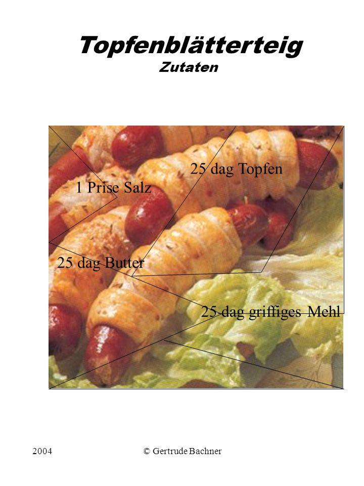 2004© Gertrude Bachner Topfenblätterteig Zutaten 25 dag Topfen 25 dag griffiges Mehl 25 dag Butter 1 Prise Salz