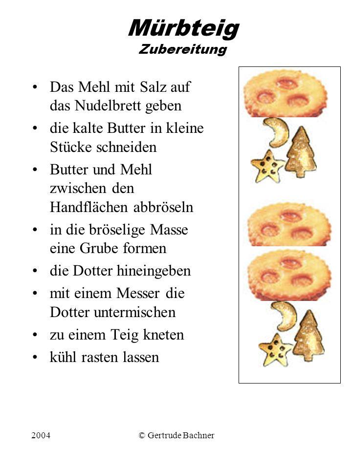 2004© Gertrude Bachner Mürbteig Zubereitung Das Mehl mit Salz auf das Nudelbrett geben die kalte Butter in kleine Stücke schneiden Butter und Mehl zwi