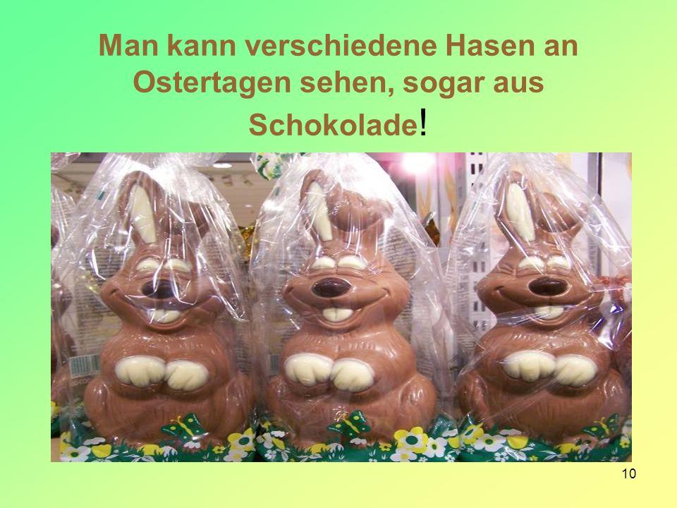 10 Man kann verschiedene Hasen an Ostertagen sehen, sogar aus Schokolade !