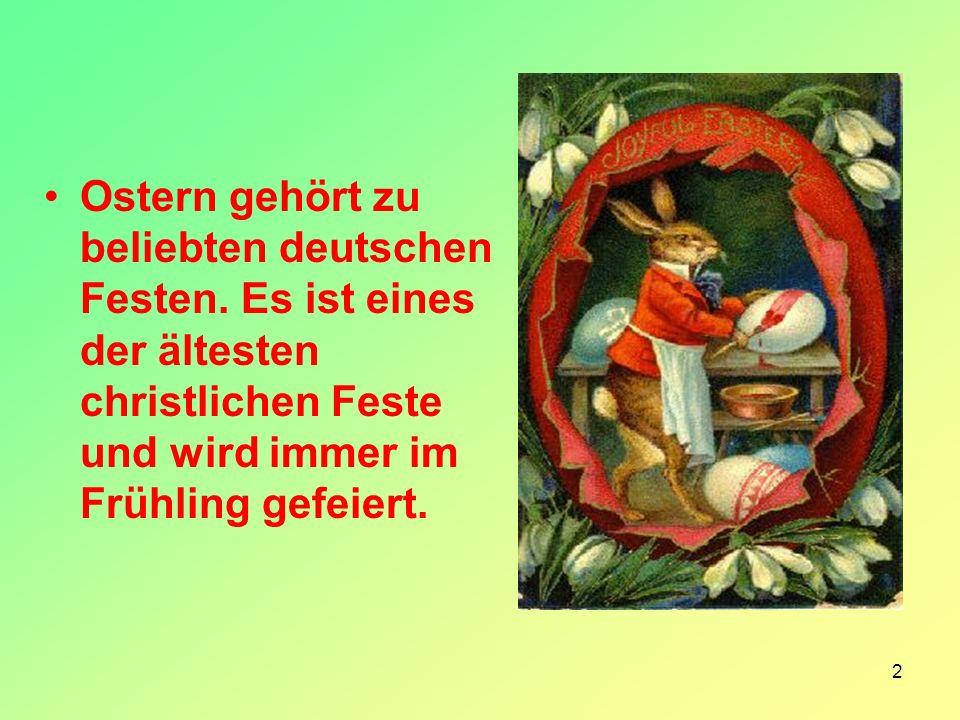 2 Ostern gehört zu beliebten deutschen Festen. Es ist eines der ältesten christlichen Feste und wird immer im Frühling gefeiert.