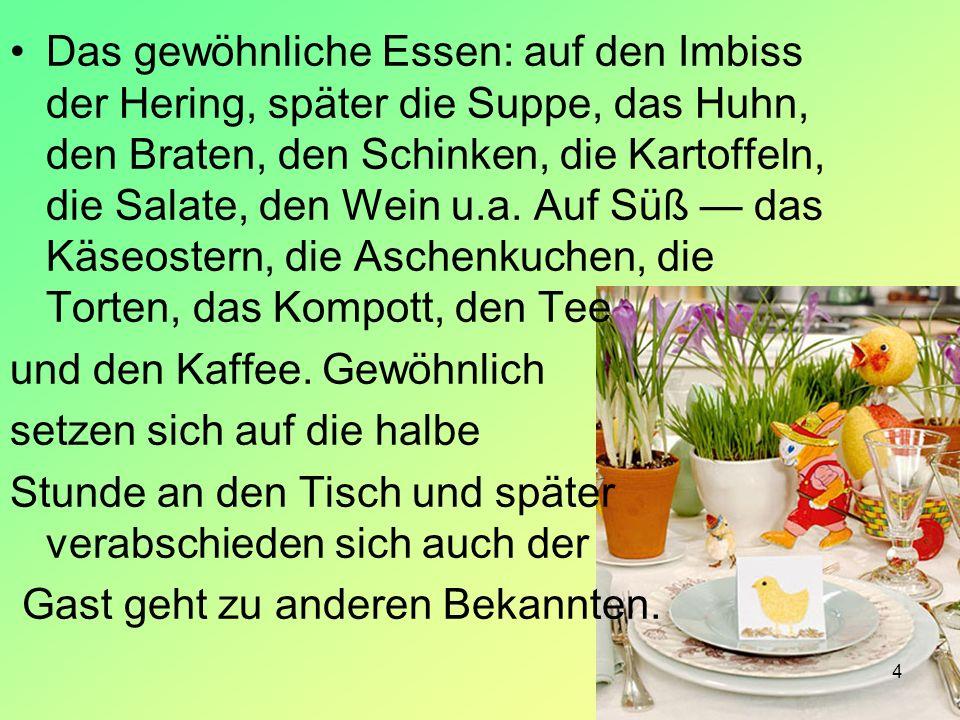 Das gewöhnliche Essen: auf den Imbiss der Hering, später die Suppe, das Huhn, den Braten, den Schinken, die Kartoffeln, die Salate, den Wein u.a. Auf