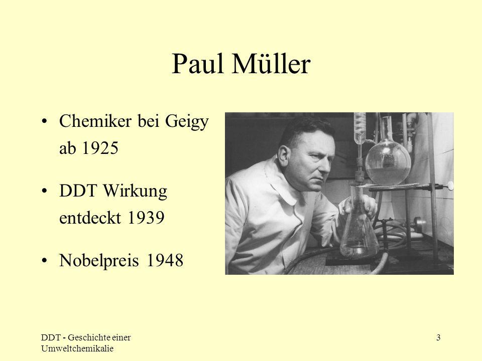 DDT - Geschichte einer Umweltchemikalie 3 Paul Müller Chemiker bei Geigy ab 1925 DDT Wirkung entdeckt 1939 Nobelpreis 1948