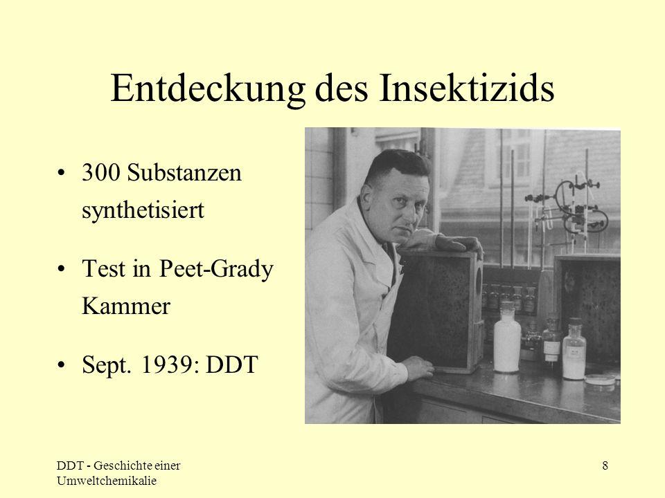DDT - Geschichte einer Umweltchemikalie 8 Entdeckung des Insektizids 300 Substanzen synthetisiert Test in Peet-Grady Kammer Sept. 1939: DDT