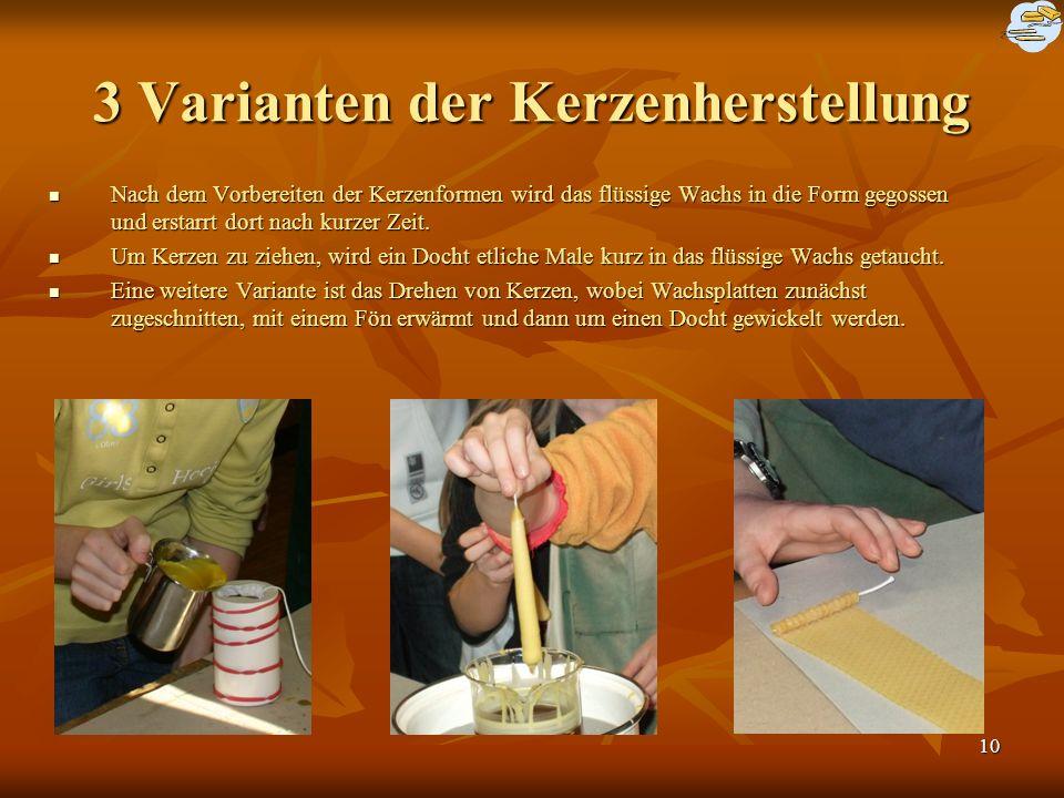 10 3 Varianten der Kerzenherstellung Nach dem Vorbereiten der Kerzenformen wird das flüssige Wachs in die Form gegossen und erstarrt dort nach kurzer Zeit.