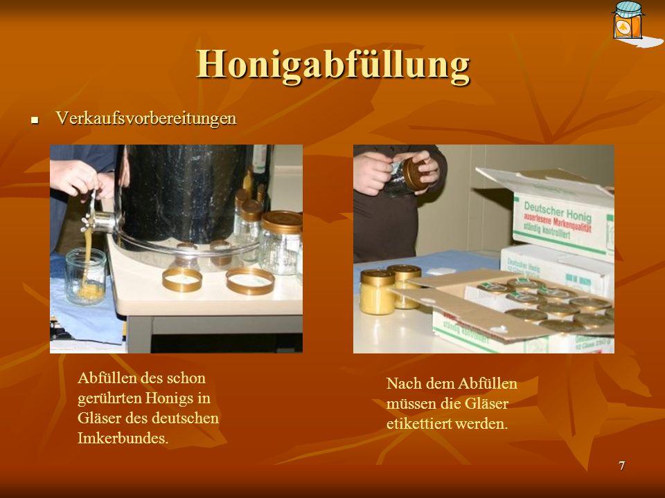 7 Honigabfüllung Verkaufsvorbereitungen Verkaufsvorbereitungen Abfüllen des schon gerührten Honigs in Gläser des deutschen Imkerbundes.