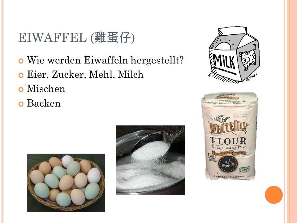 EIWAFFEL ( ) Wie werden Eiwaffeln hergestellt Eier, Zucker, Mehl, Milch Mischen Backen