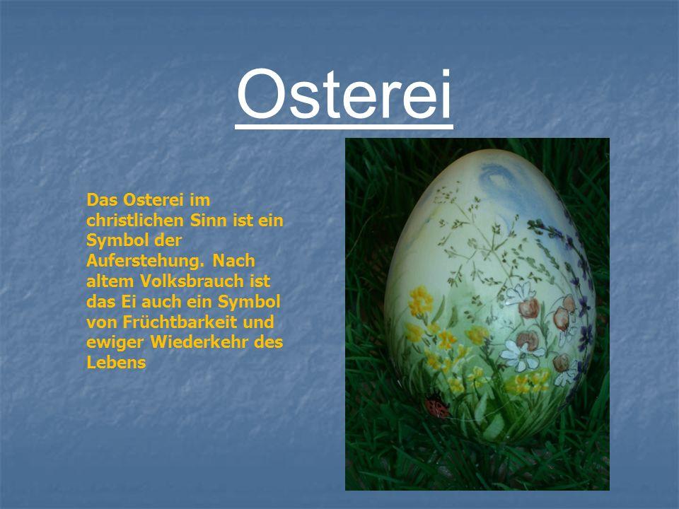 Osterei Das Osterei im christlichen Sinn ist ein Symbol der Auferstehung. Nach altem Volksbrauch ist das Ei auch ein Symbol von Früchtbarkeit und ewig