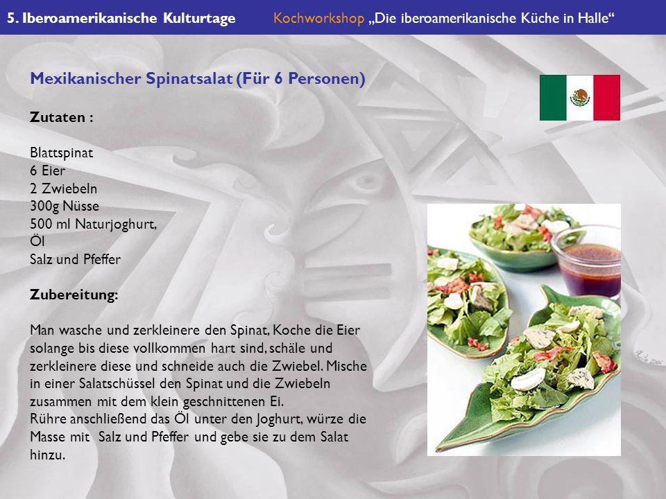 5. Iberoamerikanische KulturtageKochworkshop Die iberoamerikanische Küche in Halle Mexikanischer Spinatsalat (Für 6 Personen) Zutaten : Blattspinat 6