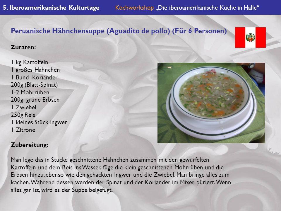 5. Iberoamerikanische KulturtageKochworkshop Die iberoamerikanische Küche in Halle Peruanische Hähnchensuppe (Aguadito de pollo) (Für 6 Personen) Zuta