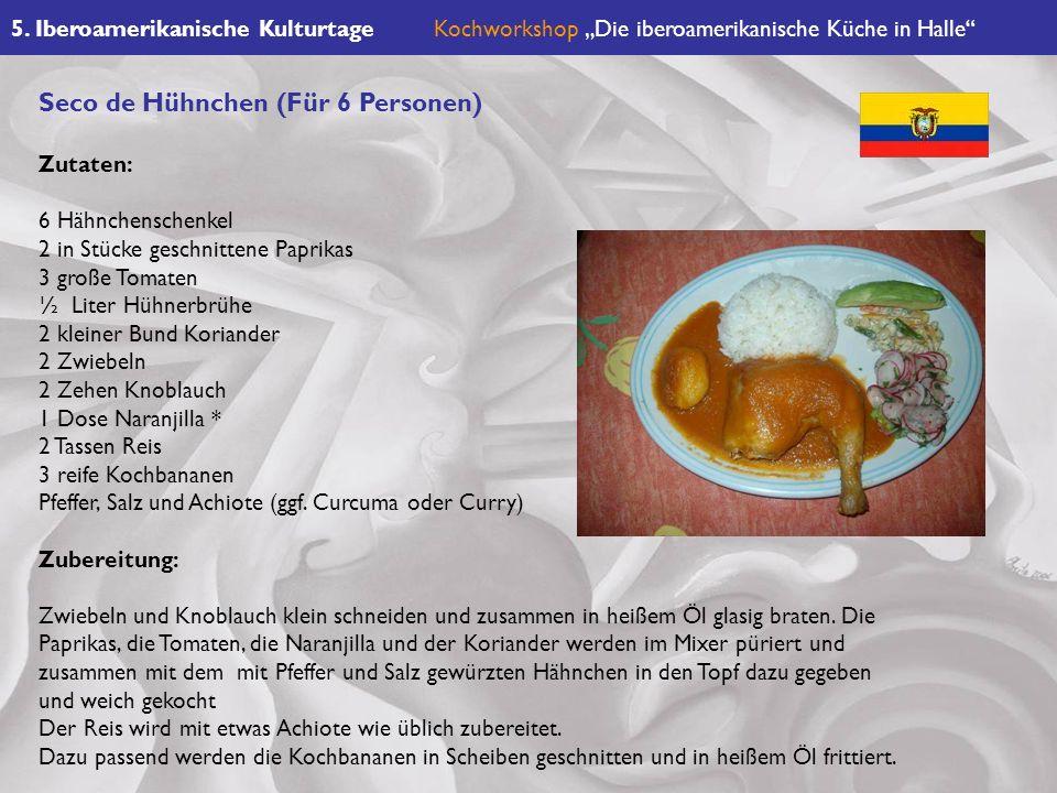 5. Iberoamerikanische KulturtageKochworkshop Die iberoamerikanische Küche in Halle Seco de Hühnchen (Für 6 Personen) Zutaten: 6 Hähnchenschenkel 2 in