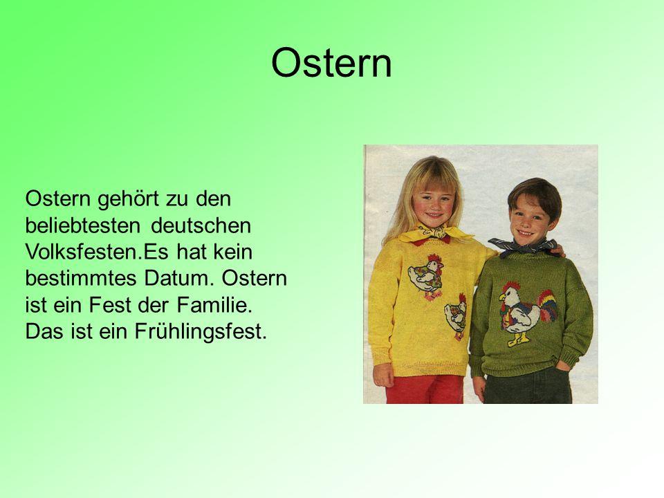 Ostern Ostern gehört zu den beliebtesten deutschen Volksfesten.Es hat kein bestimmtes Datum. Ostern ist ein Fest der Familie. Das ist ein Frühlingsfes