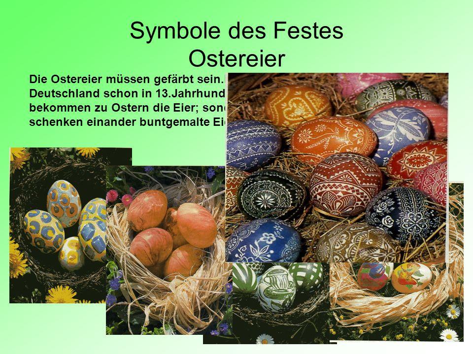 Symbole des Festes Ostereier Die Ostereier müssen gefärbt sein.Diese Tradition war in Deutschland schon in 13.Jahrhundert. Nicht nur die Kinder bekomm