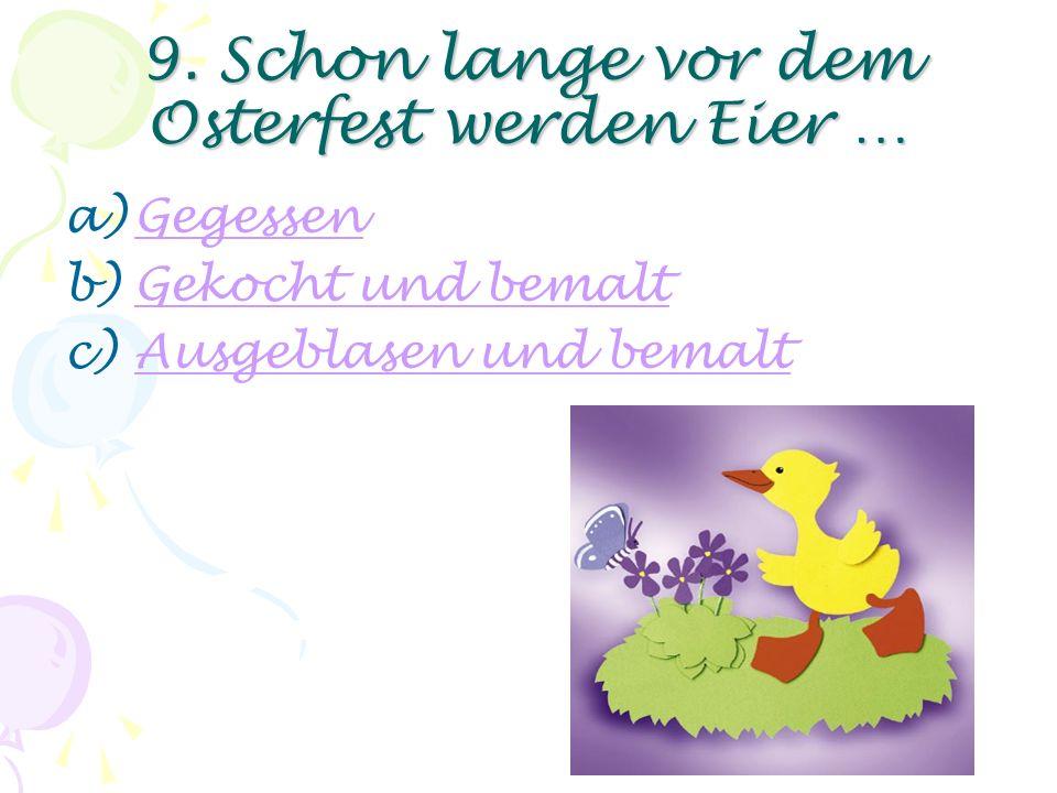 8. Das Osterfest beginnt am a)OstersonntagOstersonntag b)OstermontagOstermontag c)OstersamstagOstersamstag