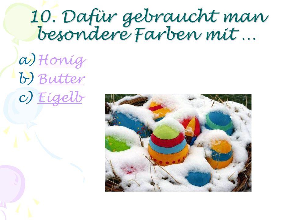 9. Schon lange vor dem Osterfest werden Eier … a)GegessenGegessen b)Gekocht und bemaltGekocht und bemalt c)Ausgeblasen und bemaltAusgeblasen und bemal