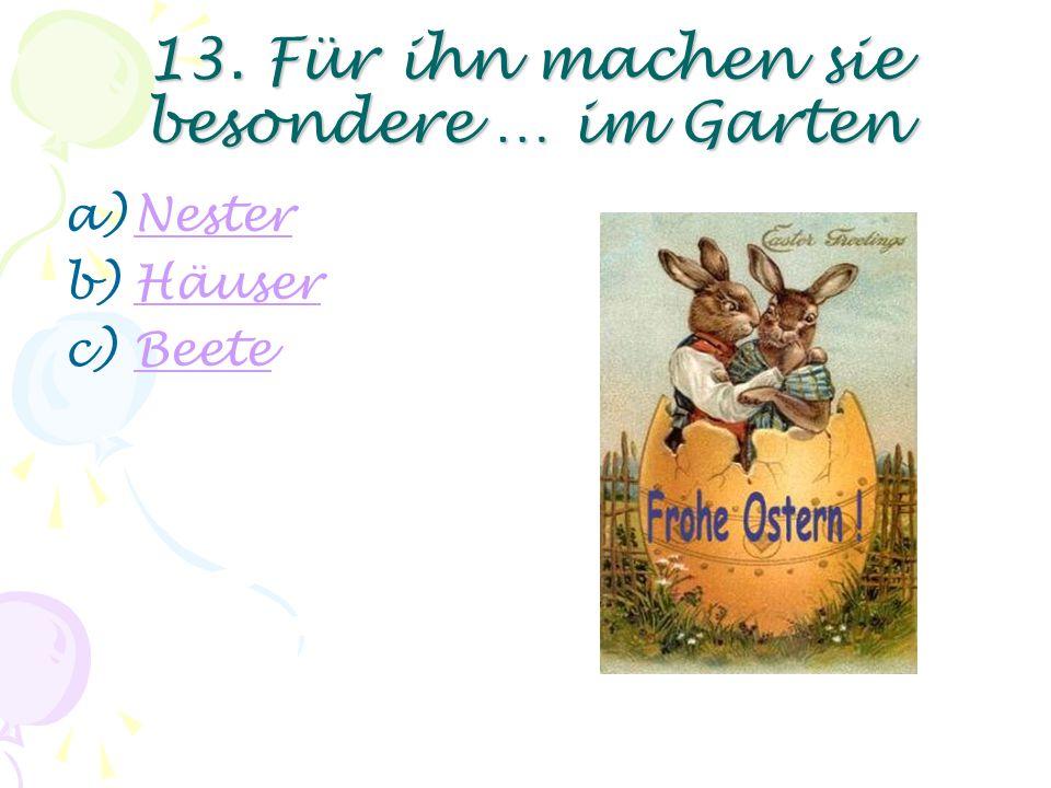 12. Kinder glauben, dass die Eier von einem … gebracht werden a)OsterlammOsterlamm b)OsterhasenOsterhasen c)OstermannOstermann