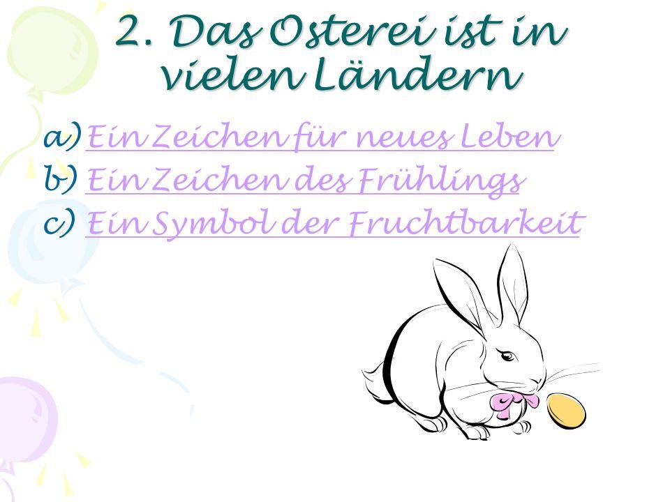 1. Ostern feiert man a)In den deutschsprachigen LänderIn den deutschsprachigen Länder b)Auf der ganzen ErdeAuf der ganzen Erde c)In einer kleinen Stad