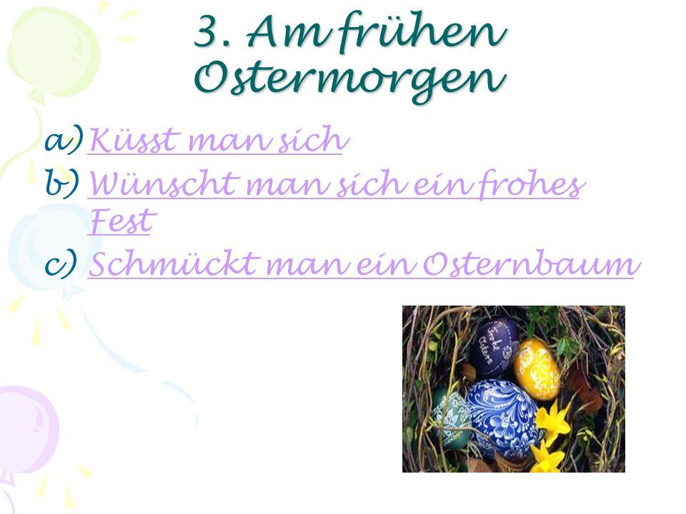 2. Das Osterei ist in vielen Ländern a)Ein Zeichen für neues LebenEin Zeichen für neues Leben b)Ein Zeichen des FrühlingsEin Zeichen des Frühlings c)E