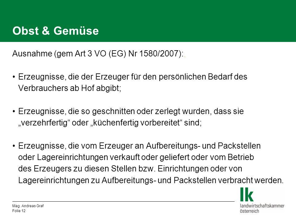 Obst & Gemüse Ausnahme (gem Art 3 VO (EG) Nr 1580/2007): _ _ Erzeugnisse, die der Erzeuger für den persönlichen Bedarf des Verbrauchers ab Hof abgibt;