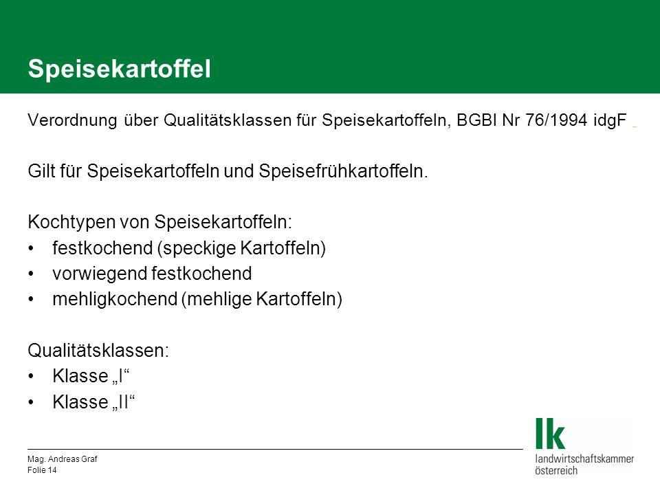 Speisekartoffel Verordnung über Qualitätsklassen für Speisekartoffeln, BGBl Nr 76/1994 idgF _ _ Gilt für Speisekartoffeln und Speisefrühkartoffeln. Ko