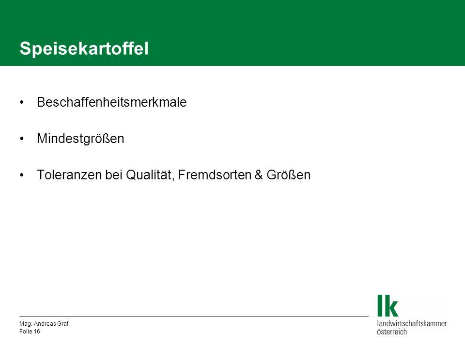 Speisekartoffel Beschaffenheitsmerkmale Mindestgrößen Toleranzen bei Qualität, Fremdsorten & Größen Mag. Andreas Graf Folie 16