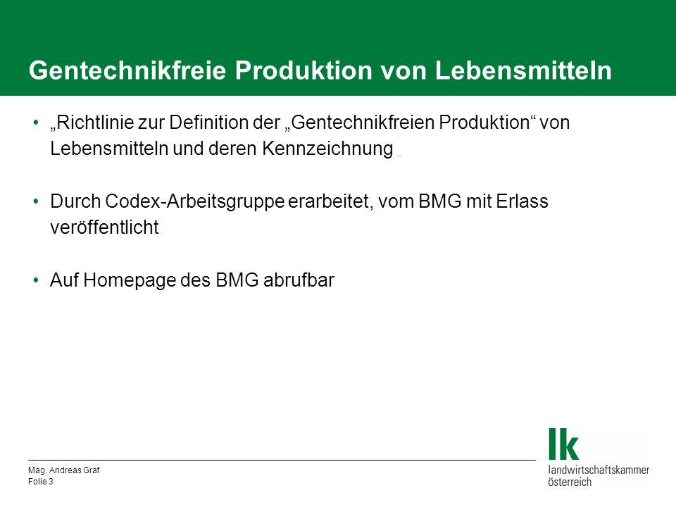 Mag. Andreas Graf Folie 3 Gentechnikfreie Produktion von Lebensmitteln Richtlinie zur Definition der Gentechnikfreien Produktion von Lebensmitteln und