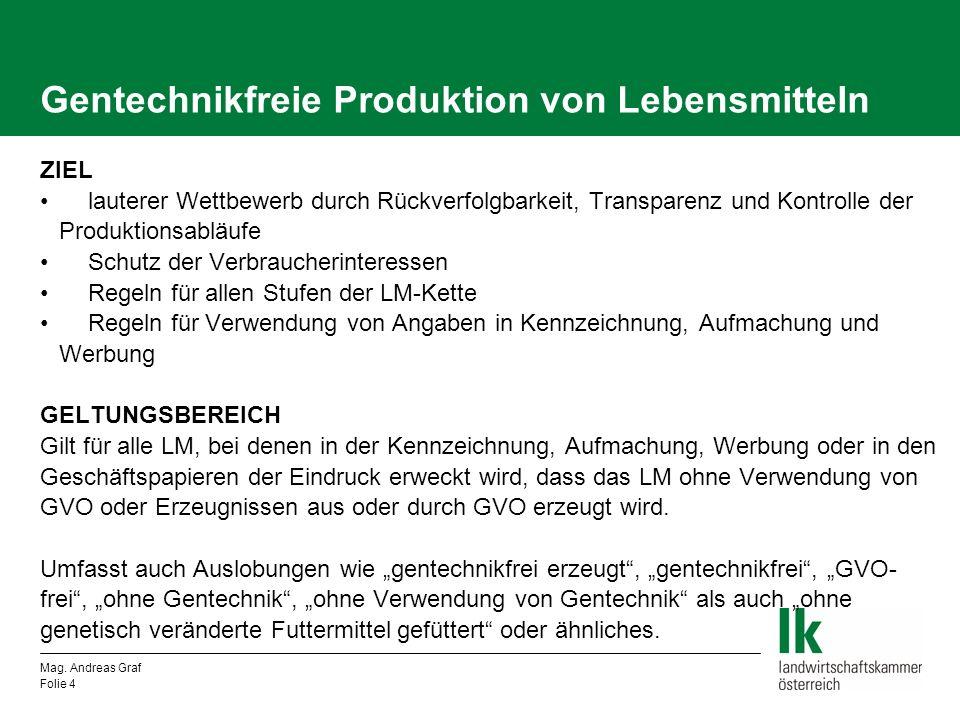 Mag. Andreas Graf Folie 4 Gentechnikfreie Produktion von Lebensmitteln ZIEL lauterer Wettbewerb durch Rückverfolgbarkeit, Transparenz und Kontrolle de
