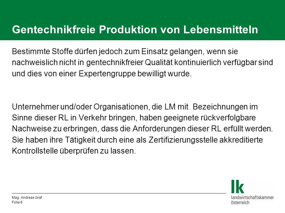 Mag. Andreas Graf Folie 6 Gentechnikfreie Produktion von Lebensmitteln Bestimmte Stoffe dürfen jedoch zum Einsatz gelangen, wenn sie nachweislich nich