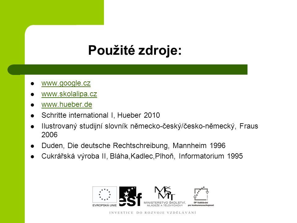 Použité zdroje: www.google.cz www.skolalipa.cz www.hueber.de Schritte international I, Hueber 2010 Ilustrovaný studijní slovník německo-český/česko-ně