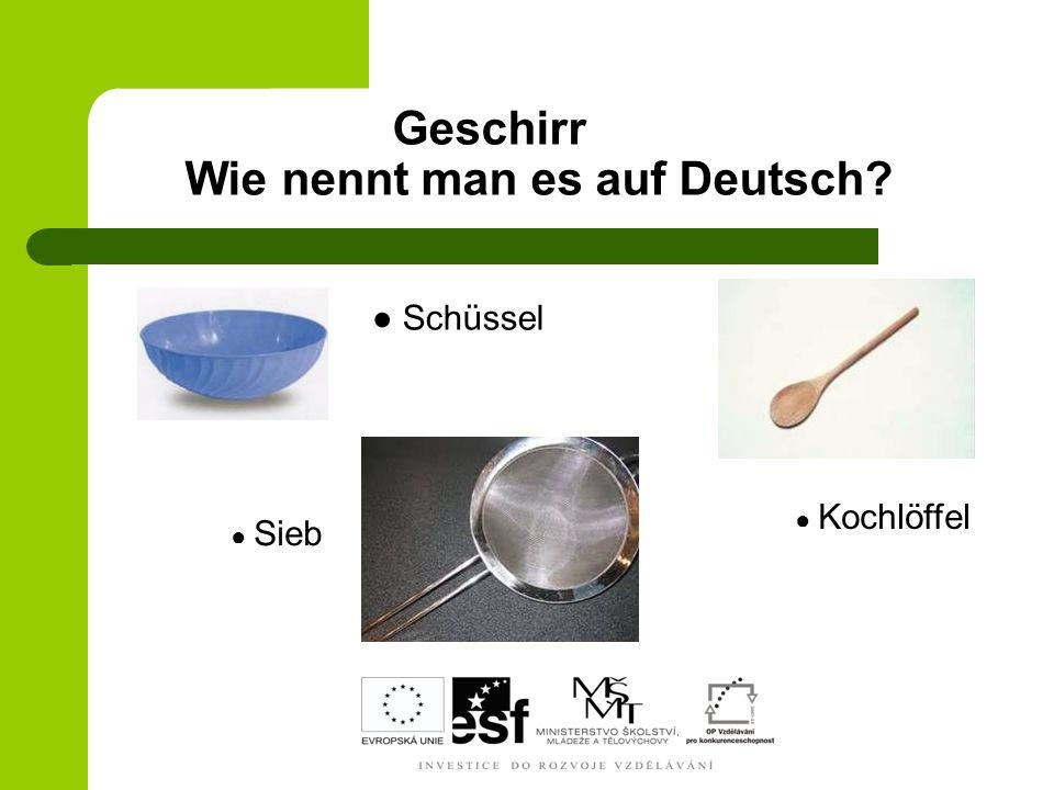Geschirr Wie nennt man es auf Deutsch? Schüssel Kochlöffel Sieb