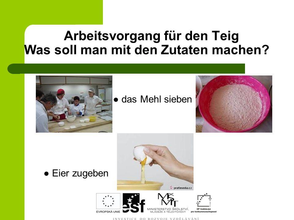Arbeitsvorgang für den Teig Was soll man mit den Zutaten machen? das Mehl sieben Eier zugeben