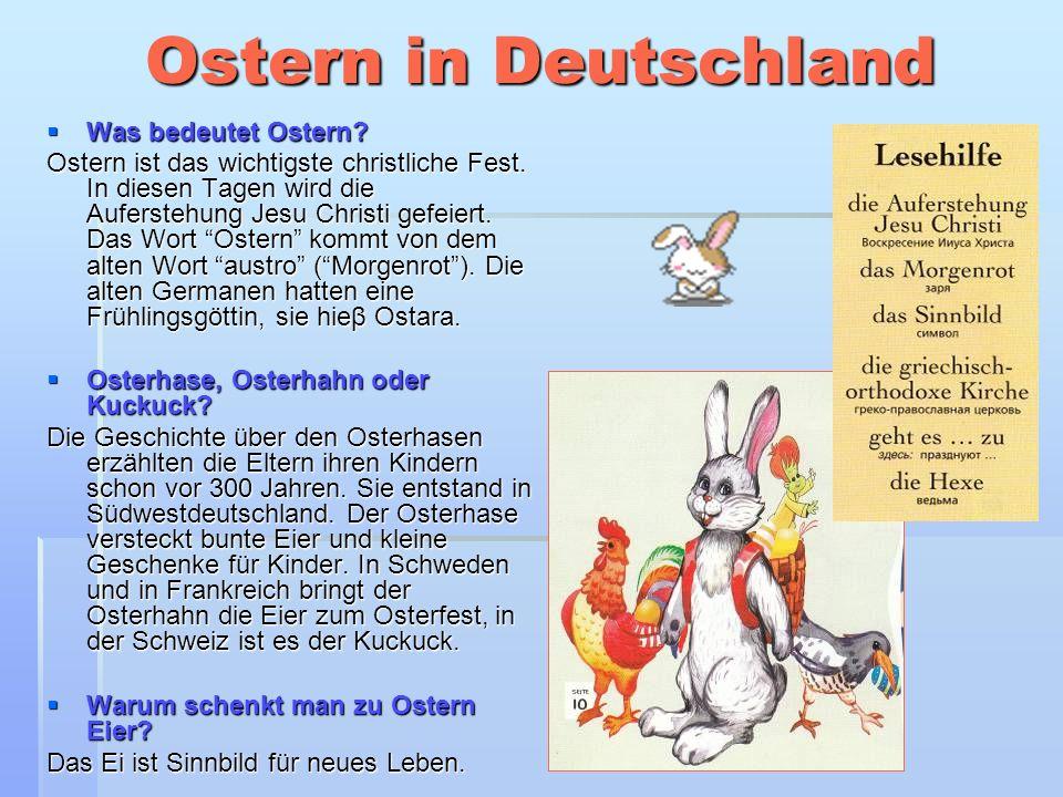 Ostern in Deutschland Was bedeutet Ostern? Was bedeutet Ostern? Ostern ist das wichtigste christliche Fest. In diesen Tagen wird die Auferstehung Jesu