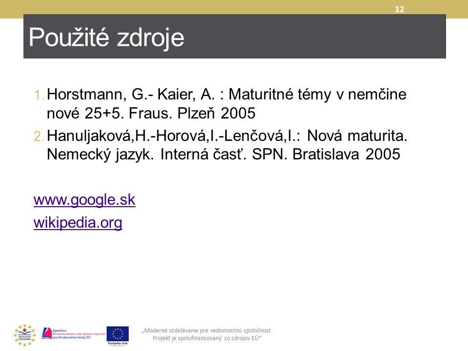 Použité zdroje 1.Horstmann, G.- Kaier, A. : Maturitné témy v nemčine nové 25+5.