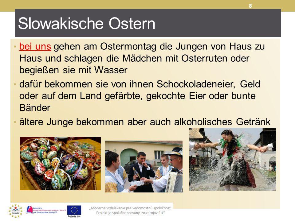 Slowakische Ostern bei uns gehen am Ostermontag die Jungen von Haus zu Haus und schlagen die Mädchen mit Osterruten oder begießen sie mit Wasser dafür