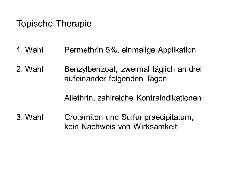 Topische Therapie 1. Wahl Permethrin 5%, einmalige Applikation 2. Wahl Benzylbenzoat, zweimal täglich an drei aufeinander folgenden Tagen Allethrin, z