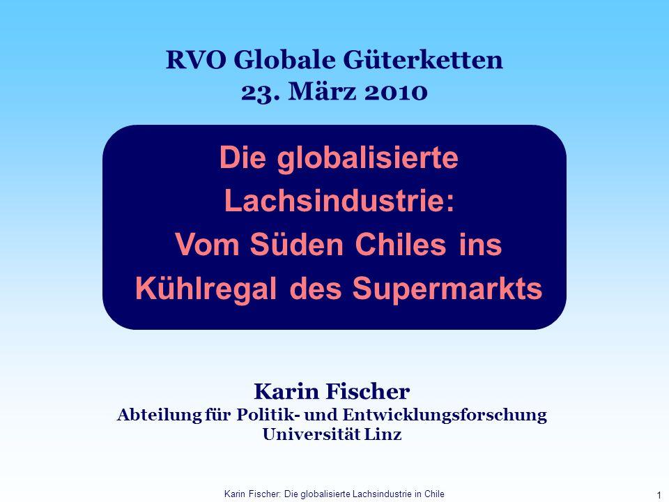 Karin Fischer: Die globalisierte Lachsindustrie in Chile 1 Die globalisierte Lachsindustrie: Vom Süden Chiles ins Kühlregal des Supermarkts RVO Global