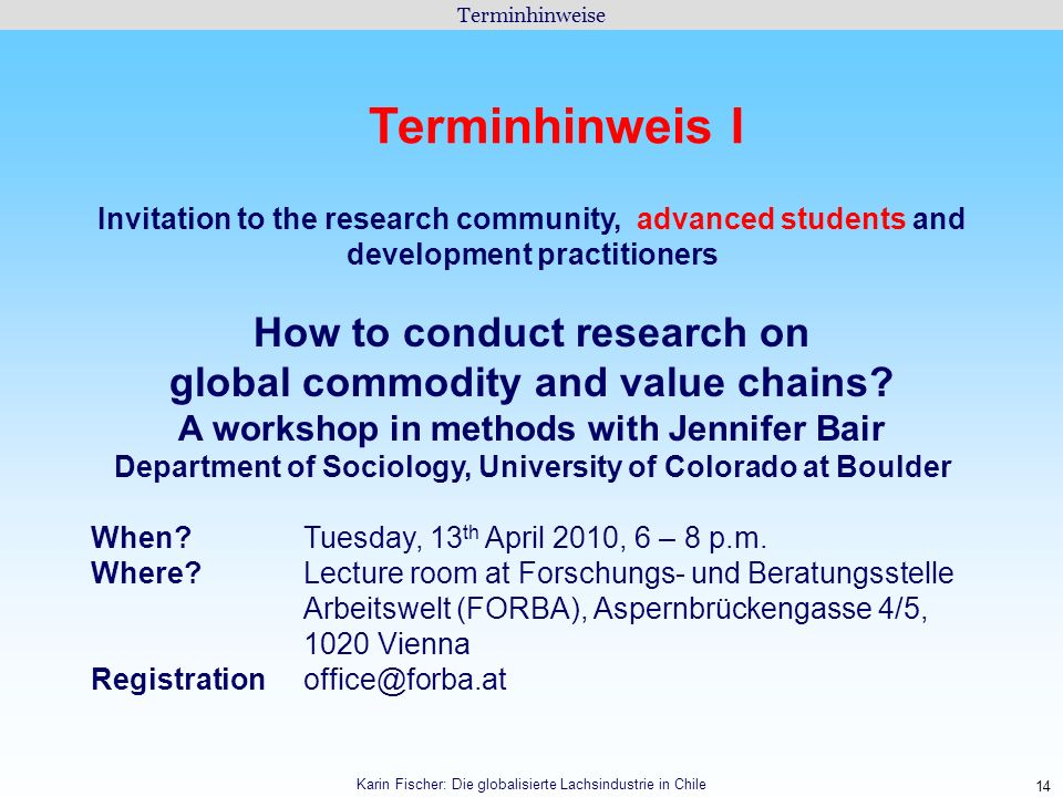 14 Terminhinweise Karin Fischer: Die globalisierte Lachsindustrie in Chile Terminhinweis I Invitation to the research community, advanced students and